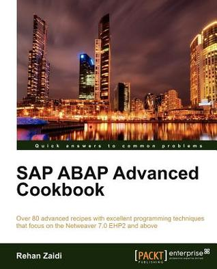 SAP ABAP Advanced Cookbook  by  Rehan Zaidi