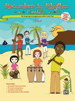 Recorders in Rhythm: Caribbean!: Six Inspiring Arrangements with a Latin Flair [With CD (Audio)] Kalani