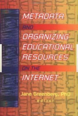 Metadata and Organizing Educational Resources on the Internet Jane Greenberg