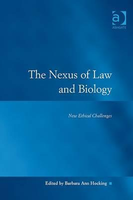 Nexus of Law and Biology: New Ethical Challenges  by  Barbara Ann Hocking