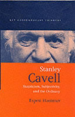 Stanley Cavell: Skepticism, Subjectivity, and the Ordinary  by  Espen Hammer