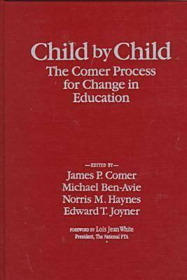 Child Child: The Comer Process for Change in Education by James P. Comer