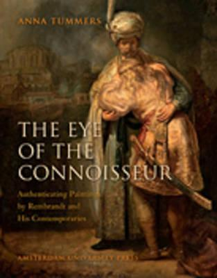 Eye of the Connoisseur: Authenticating Paintings Rembrandt and His Contemporaries by Anna Tummers