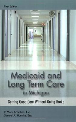 Medicaid And Long Term Care In Michigan: Getting Good Care Without Going Broke P. Mark Accettura
