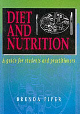 Diet and Nutrition: A Guide for Students and Practitioners  by  B. Piper