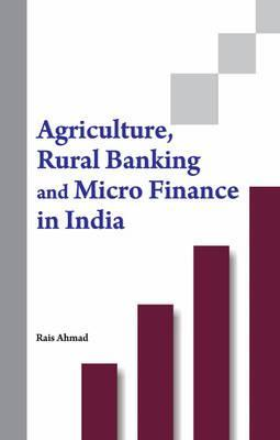 Agriculture, Rural Banking and Micro Finance in India Ahmad