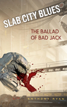 Slab City Blues: The Ballad of Bad Jack (Slab City Blues ,#4)
