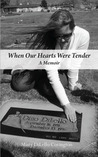 When Our Hearts Were Tender: A Memoir