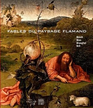 Fables du paysage flamande: Bosch, Bles, Brueghel, Bril  by  Alain Tapie