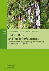 Hidden Rituals and Public Performances: Traditions and Belonging among the Post-Soviet Khanty, Komi and Udmurts  by  Anna-Leena Siikala
