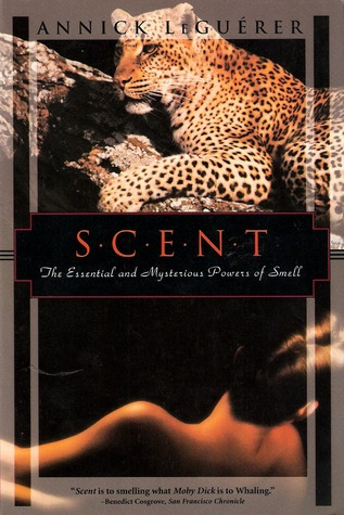 Scent, the Mysterious and Essential Powers of Smell Annick Le Guérer