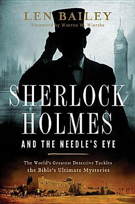 Sherlock Holmes and the Needle's Eye:The World's Greatest Detective Tackles the Bible's Ultimate Mysteries (2013)