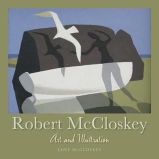 Robert McCloskey: Art and Illustration Jane McCloskey