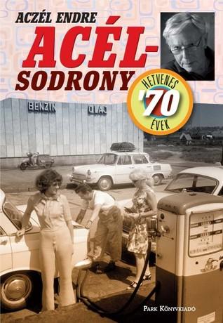 Acélsodrony - Hetvenes évek (Acélsodrony, #2) Aczél Endre