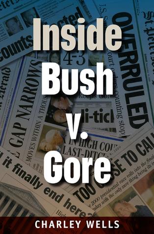 Inside Bush V. Gore Charley Wells