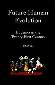Future Human Evolution: Eugenics in the Twenty-First Century