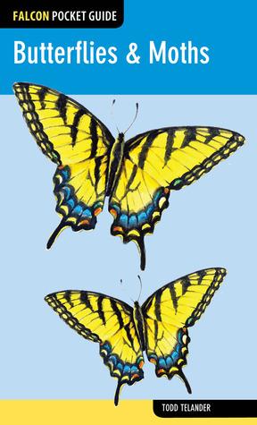 Butterflies & Moths: A Falcon Field Guide [tm] Todd Telander