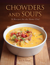 Chowders and Soups: 50 Recipes for the Home
