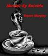 Murder By Suicide by Bryan  Murphy