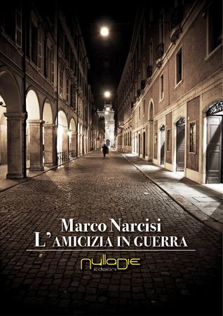 Lamicizia in guerra Marco Narcisi