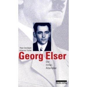 Georg Elser: Der Hitler-Attentäter Peter Steinbach