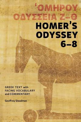 Homers Odyssey 6-8: Greek Text with Facing Vocabulary and Commentary  by  Geoffrey Steadman