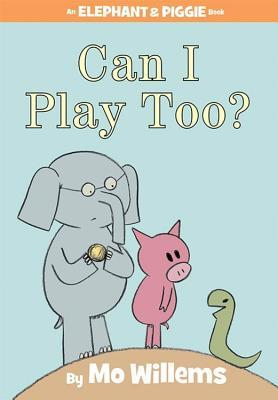 Can I Play Too? (Elephant & Piggie, #12)