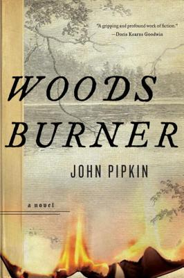 Woodsburner: A Novel  by  John Pipkin