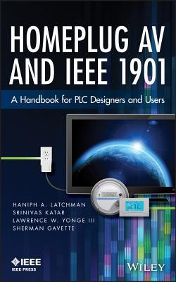 Homeplug AV and IEEE 1901: A Handbook for Plc Designers and Users  by  Haniph A Latchman
