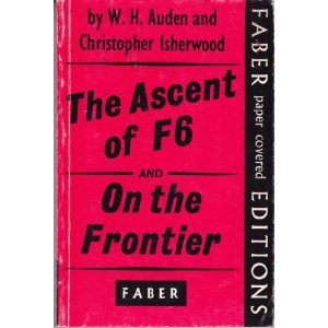 The Ascent Of F6 and On The Frontier W.H. Auden