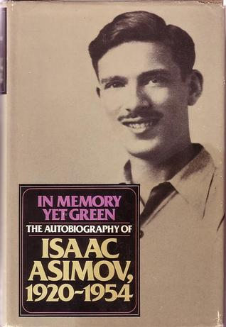 In Memory Yet Green: The Autobiography of Isaac Asimov Isaac Asimov