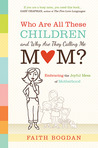 Who Are All These Children and Why Are They Calling Me Mom?: Embracing the Joyful Mess of Motherhood