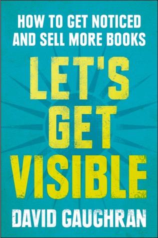 Let's Get Visible by David Gaughran