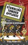 Stumbling Toward Applause: Misadventures in Entertainment
