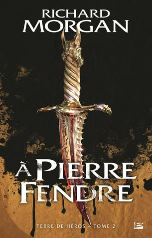 A Pierre fendre  (A Land Fit for Heroes, #2) Richard K. Morgan