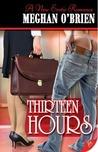 Thirteen Hours by Meghan O'Brien