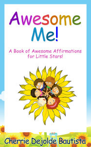 Awesome Me! A Book of Awesome Affirmations for Little Stars Cherrie Dejolde Bautista