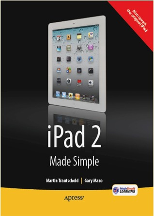 iPad 2 Made Simple, IOS 5 Edition  by  Martin Trautschold