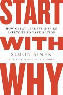 Start with Why: How Great Leaders Inspire Everyone to Take Action (Hardcover)