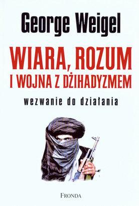 Wiara, rozum i wojna z dzihadyzmem  by  George Weigel