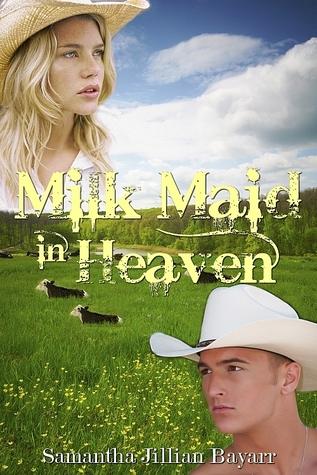 Milk Maid In Heaven: A Novella  by  Samantha Jillian Bayarr
