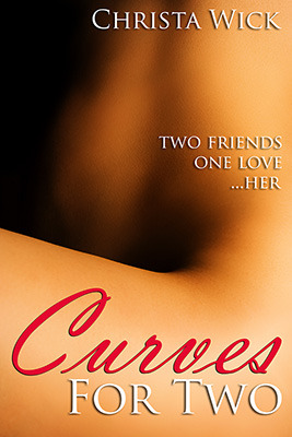 Curves for Two (BBW Erotic Romance) (2012) by Christa Wick