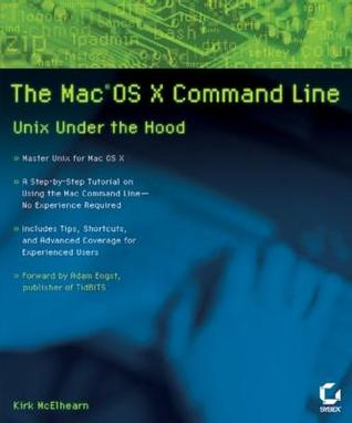 The Mac?os X Command Line: Unix Under the Hood Kirk McElhearn
