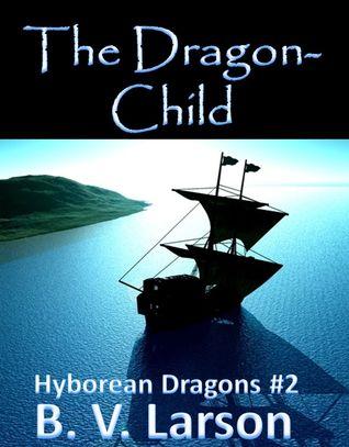 The Dragon-Child (Hyborean Dragons, #2)  by  B.V. Larson