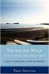 Thinking Wild, Its Gifts of Insight: A Way to Make Peace with My Shadow