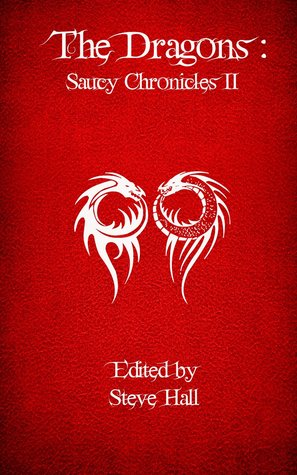 The Dragons: Saucy Chronicles II  by  Steve Hall