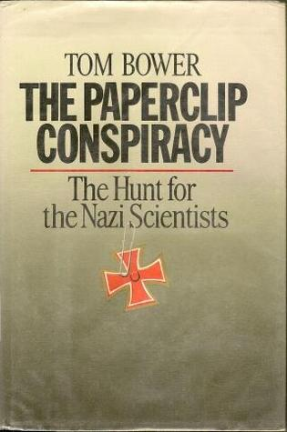 The Paperclip Conspiracy: The Hunt for the Nazi Scientists Tom Bower