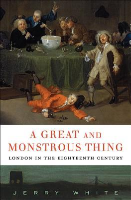 A Great and Monstrous Thing: London in the Eighteenth Century