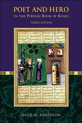 Poet and Hero in the Persian Book of Kings Olga M Davidson