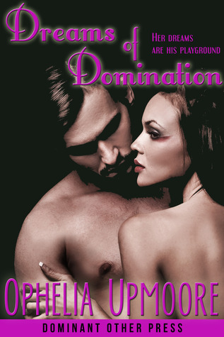 Dreams of Domination  by  Ophelia Upmoore